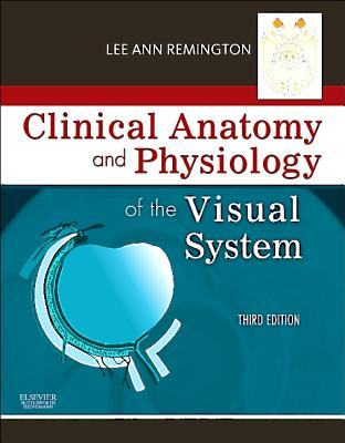 Clinical Anatomy and Physiology of the Visual System By Remington, Lee Ann